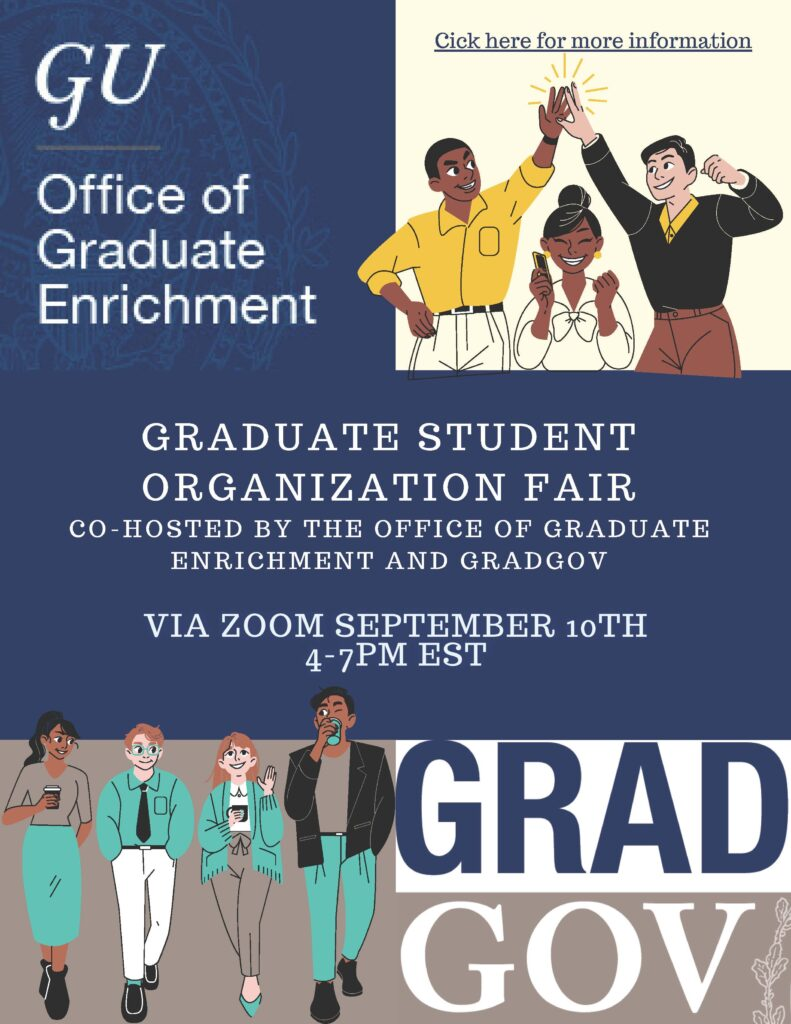 Join us for the Graduate Student Organization Fair 2020, this year in a virtual Zoom environment. September 10, 2020 4:00 p.m. - 7:00 p.m.  EDT (GMT-5)  Sponsored by GradGov and the Office of Graduate Enrichment.